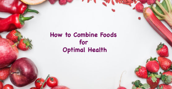 How to Combine Foods for Optimal Health